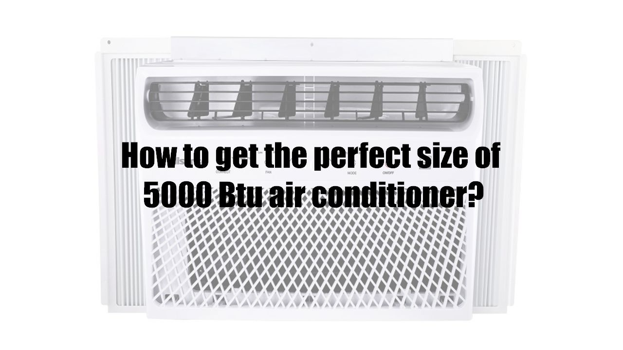 How to get the perfect size of 5000 Btu air conditioner?