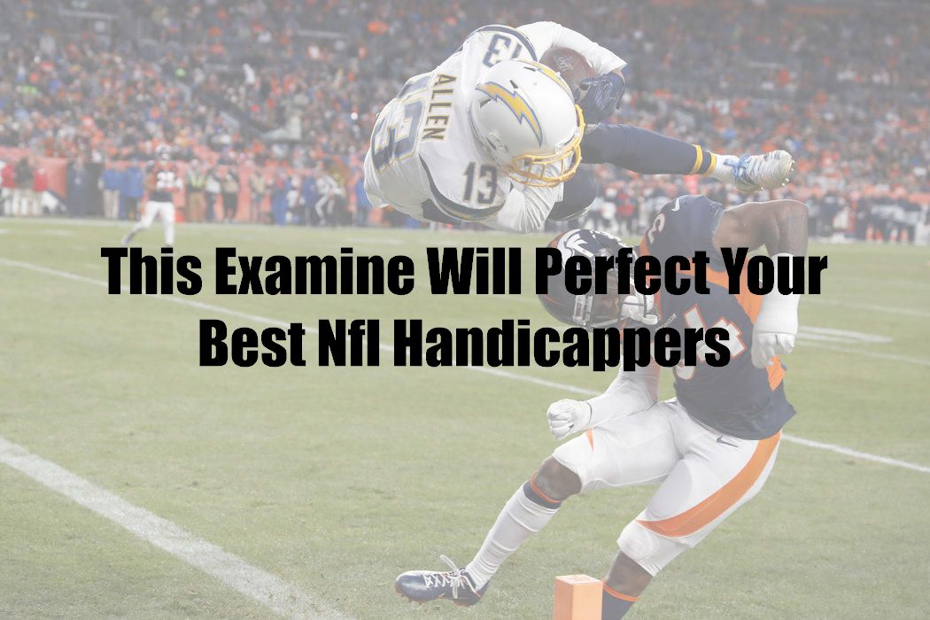 This Examine Will Perfect Your Best Nfl Handicappers
